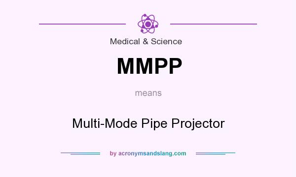 What does MMPP mean? It stands for Multi-Mode Pipe Projector