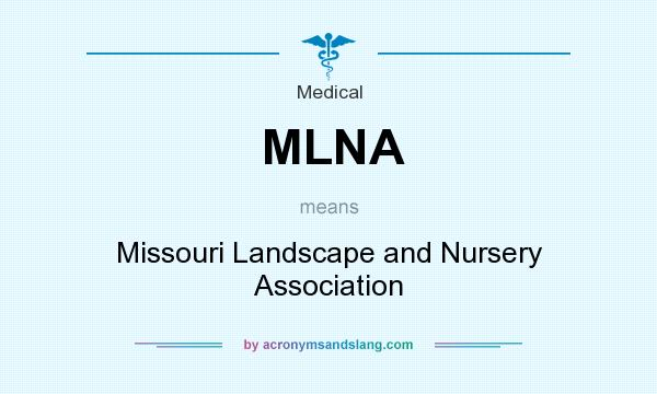 What does MLNA mean? It stands for Missouri Landscape and Nursery Association