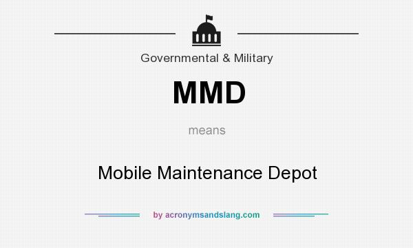 What does MMD mean? It stands for Mobile Maintenance Depot