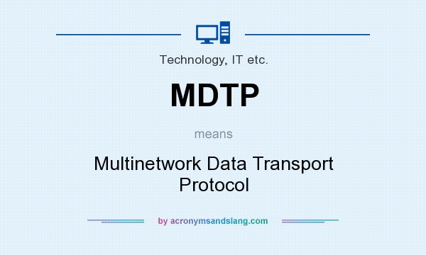 What does MDTP mean? It stands for Multinetwork Data Transport Protocol