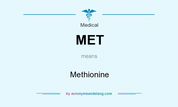 What does MET mean? It stands for Methionine