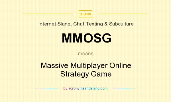 What does MMOSG mean? It stands for Massive Multiplayer Online Strategy Game