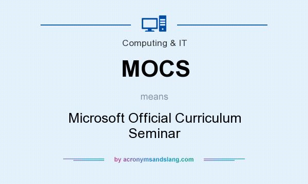 What does MOCS mean? It stands for Microsoft Official Curriculum Seminar