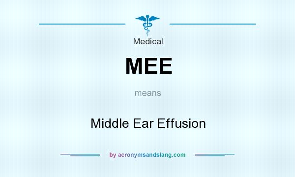 What does MEE mean? It stands for Middle Ear Effusion