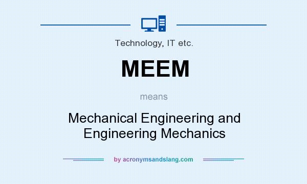 What does MEEM mean? It stands for Mechanical Engineering and Engineering Mechanics
