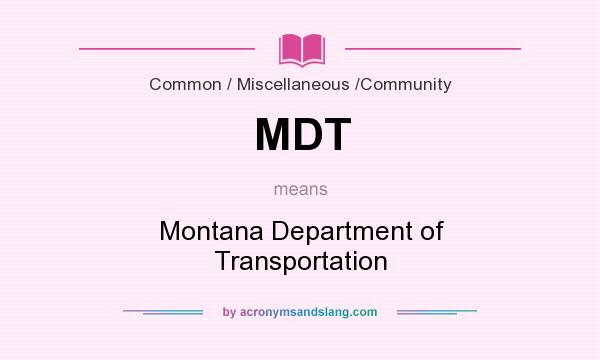What does MDT mean? It stands for Montana Department of Transportation