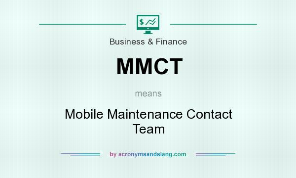 What does MMCT mean? It stands for Mobile Maintenance Contact Team