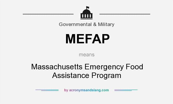What does MEFAP mean? It stands for Massachusetts Emergency Food Assistance Program