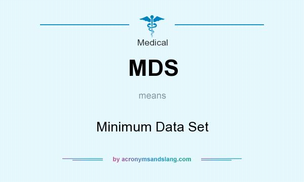 What does MDS mean? It stands for Minimum Data Set