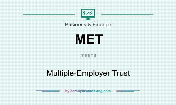 What does MET mean? It stands for Multiple-Employer Trust