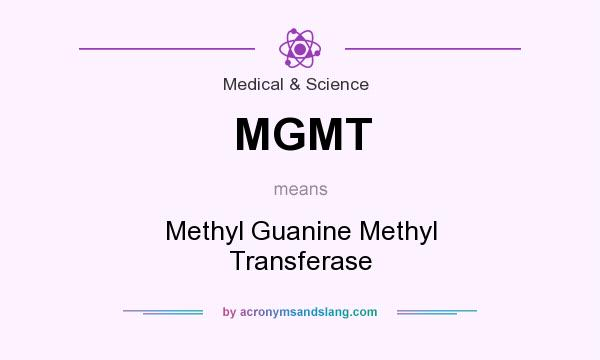 What does MGMT mean? It stands for Methyl Guanine Methyl Transferase
