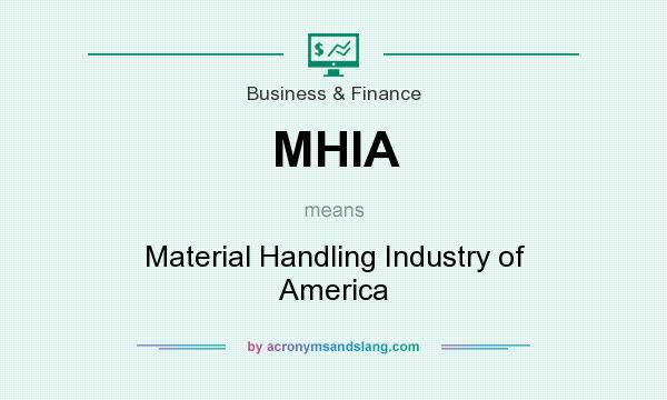 What does MHIA mean? It stands for Material Handling Industry of America