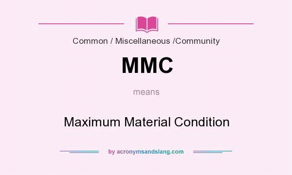 What does MMC mean? It stands for Maximum Material Condition