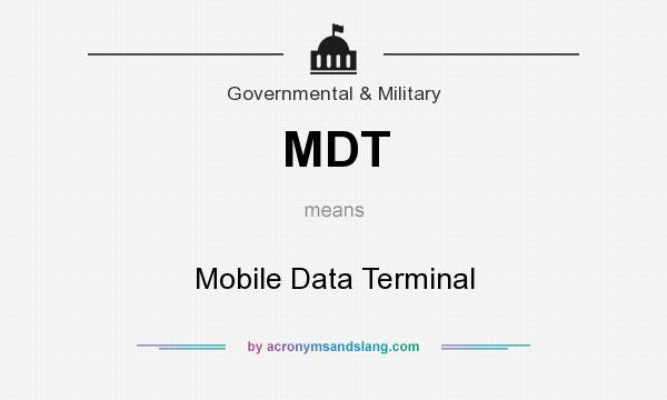 What does MDT mean? It stands for Mobile Data Terminal
