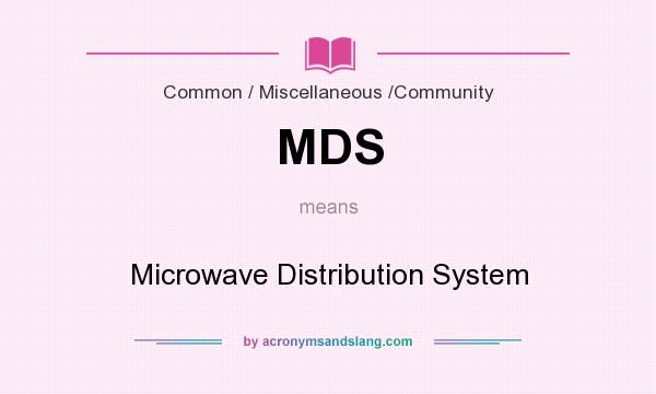 What does MDS mean? It stands for Microwave Distribution System
