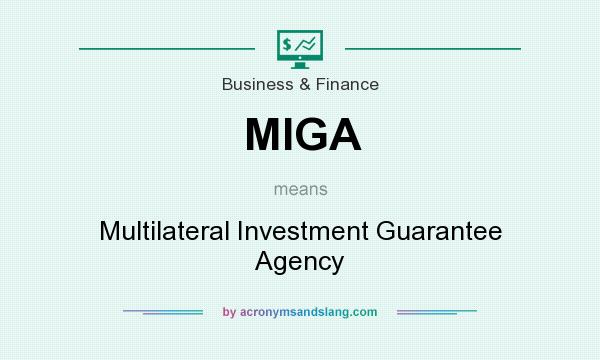What does MIGA mean? It stands for Multilateral Investment Guarantee Agency