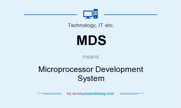 What does MDS mean? It stands for Microprocessor Development System