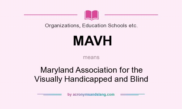 What does MAVH mean? It stands for Maryland Association for the Visually Handicapped and Blind