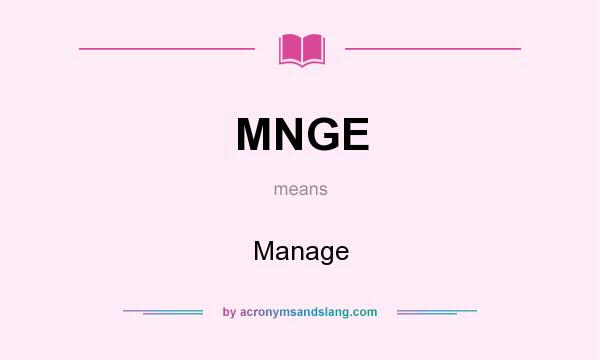 What does MNGE mean? It stands for Manage