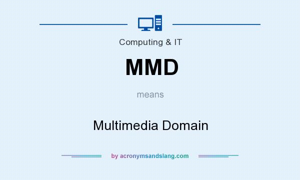 What does MMD mean? It stands for Multimedia Domain
