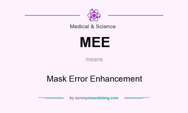 What does MEE mean? It stands for Mask Error Enhancement