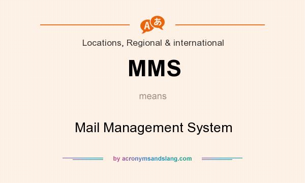 What does MMS mean? It stands for Mail Management System