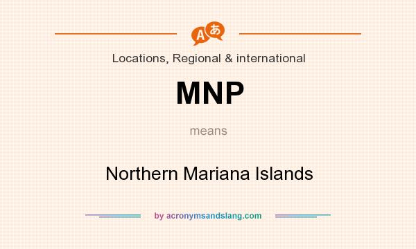 What does MNP mean? It stands for Northern Mariana Islands