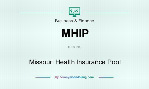 What does MHIP mean? It stands for Missouri Health Insurance Pool