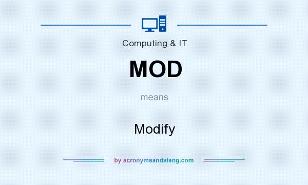 What does MOD mean? It stands for Modify