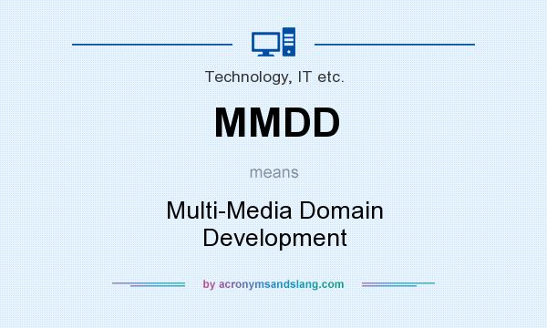What does MMDD mean? It stands for Multi-Media Domain Development