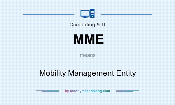 What does MME mean? It stands for Mobility Management Entity