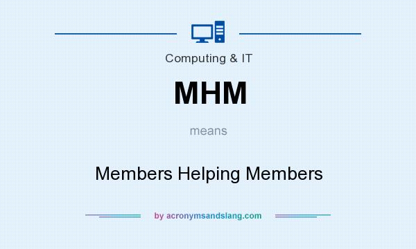 What does MHM mean? It stands for Members Helping Members