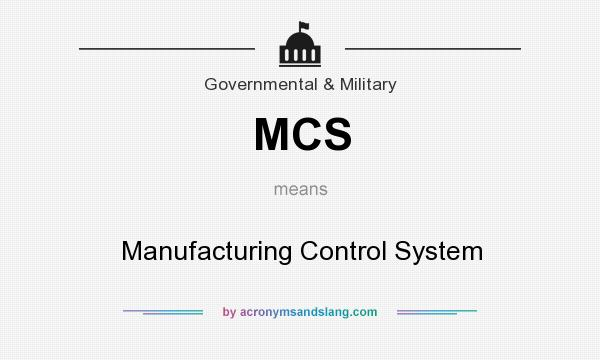 What does MCS mean? It stands for Manufacturing Control System
