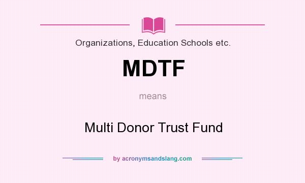 What does MDTF mean? It stands for Multi Donor Trust Fund
