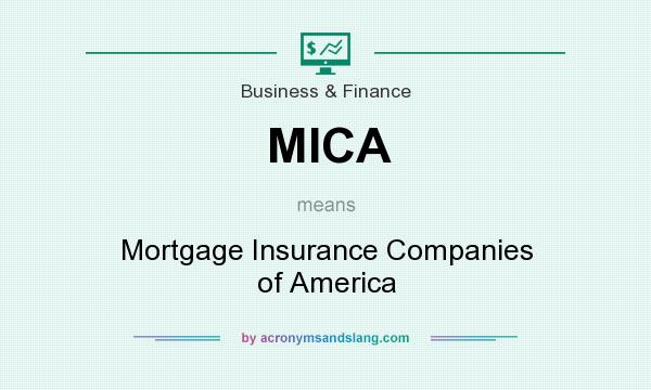 What does MICA mean? It stands for Mortgage Insurance Companies of America