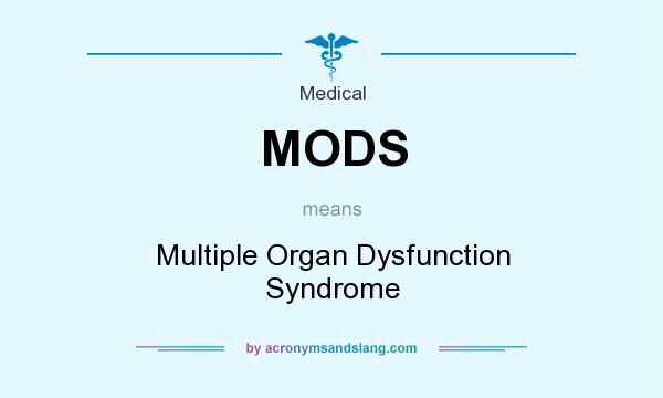 What does MODS mean? It stands for Multiple Organ Dysfunction Syndrome