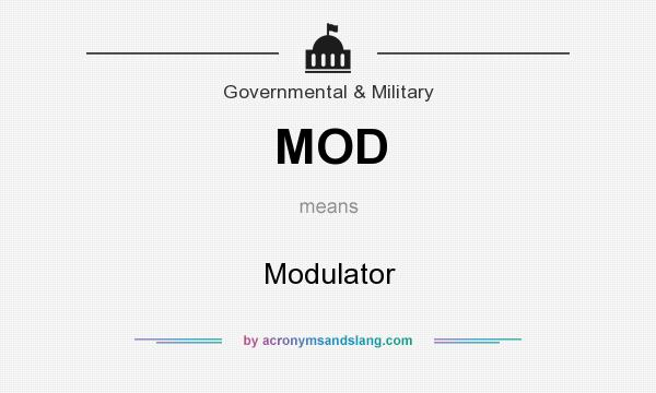 What does MOD mean? It stands for Modulator