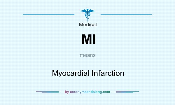What does MI mean? It stands for Myocardial Infarction