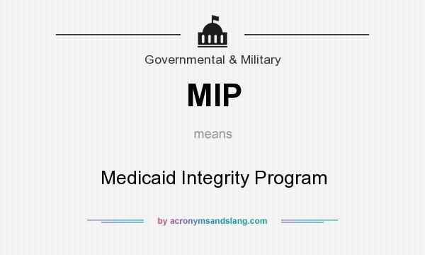 What does MIP mean? It stands for Medicaid Integrity Program