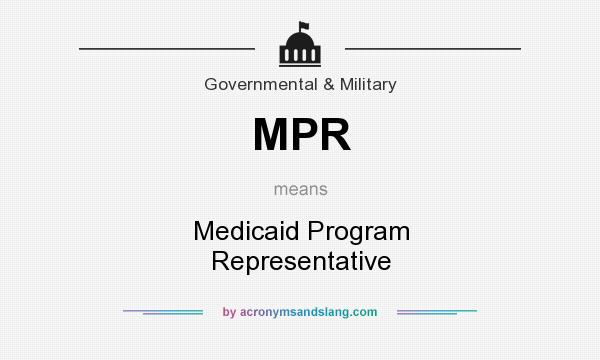 What does MPR mean? It stands for Medicaid Program Representative