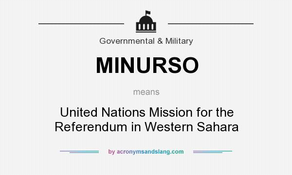 What does MINURSO mean? It stands for United Nations Mission for the Referendum in Western Sahara