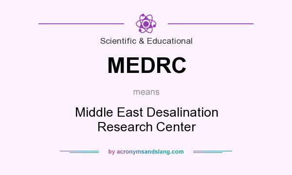 What does MEDRC mean? It stands for Middle East Desalination Research Center