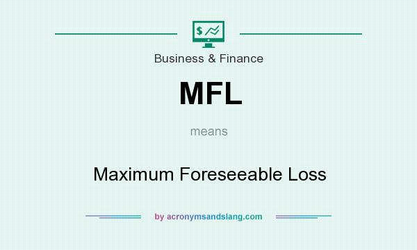 What does MFL mean? It stands for Maximum Foreseeable Loss
