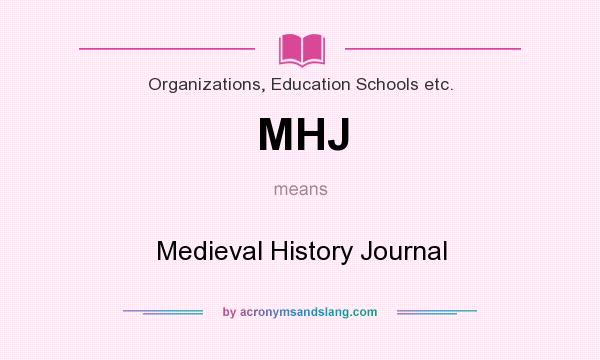 What does MHJ mean? It stands for Medieval History Journal