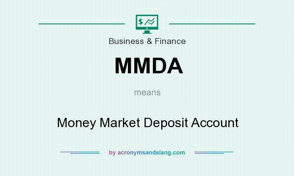 What does MMDA mean? It stands for Money Market Deposit Account