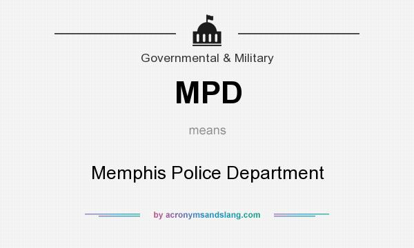 What does MPD mean? It stands for Memphis Police Department