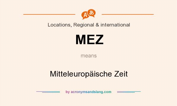 What does MEZ mean? It stands for Mitteleuropäische Zeit