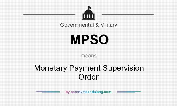 What does MPSO mean? It stands for Monetary Payment Supervision Order