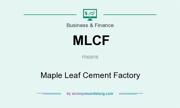 What does MLCF mean? It stands for Maple Leaf Cement Factory