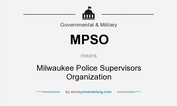 What does MPSO mean? It stands for Milwaukee Police Supervisors Organization